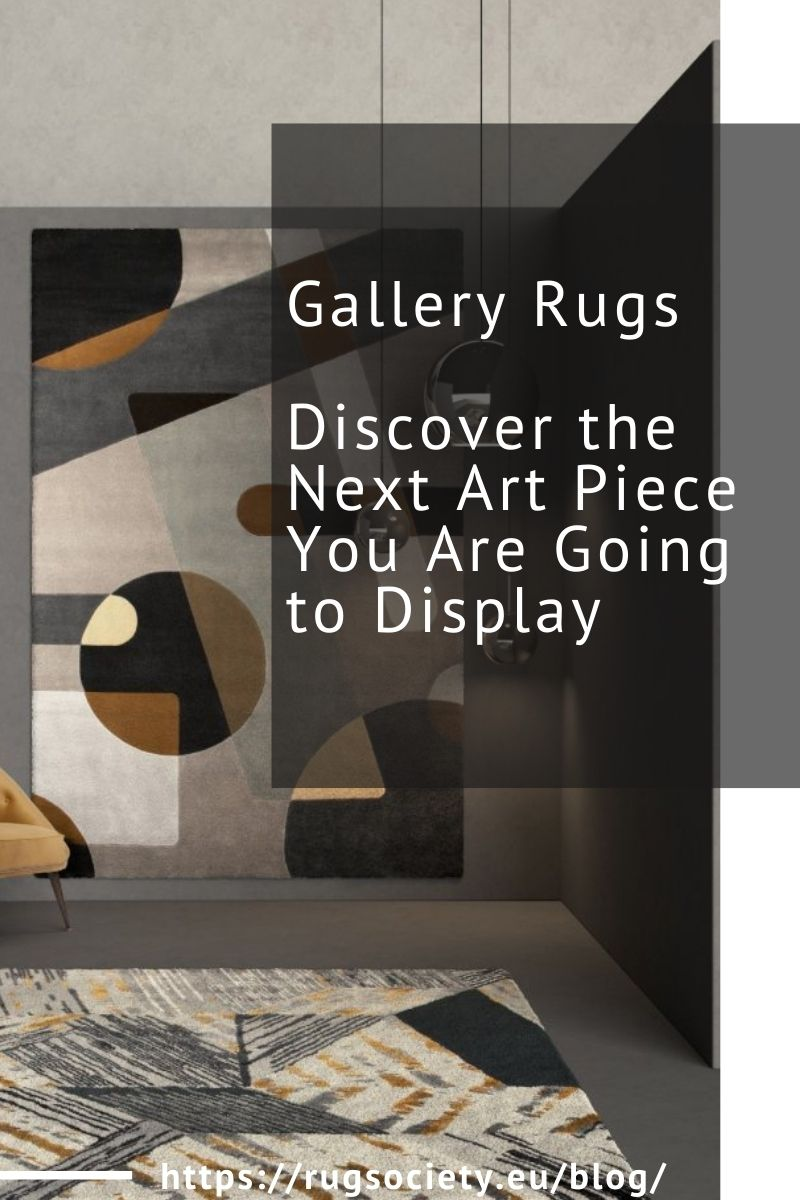 Gallery Rugs, Discover the Next Art Piece You Are Going to Display