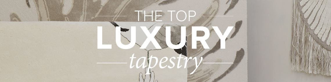 THE TOP LUXURY TAPESTRY