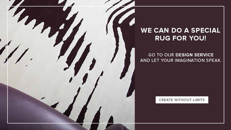 We can do a special rug for you! Go to our Design Service and let your imagination speak. Create without limits
